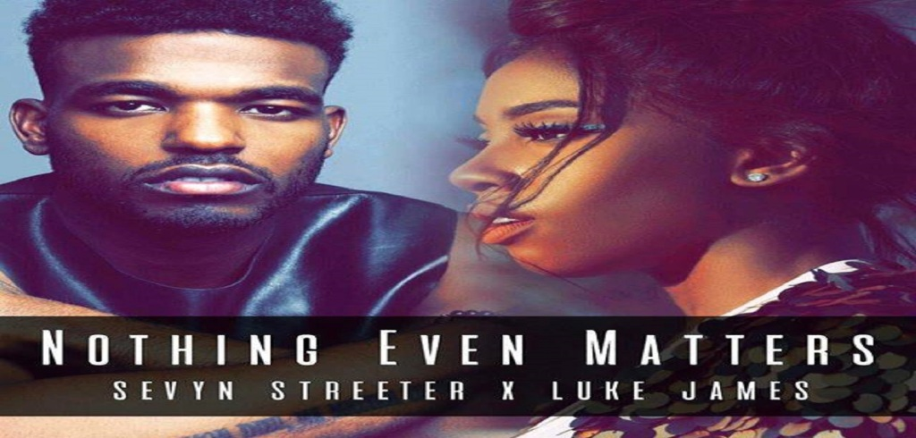 sevyn-luke-james-nothing-even-matters
